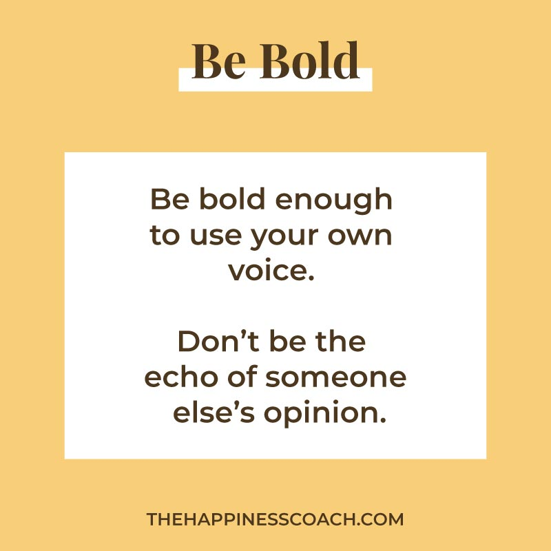 Be bold quote: be bold enough to use your own voice. don't be the echo of someone else's opinion.