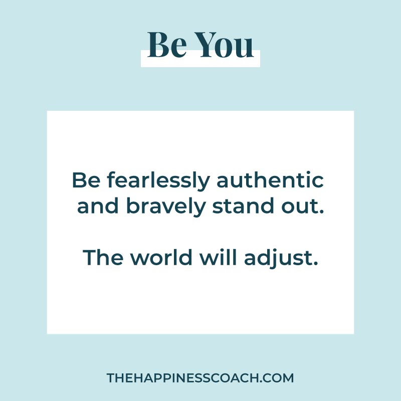 Be you quote: be fearlessly authentic and bravely stand out.The world will adjust.