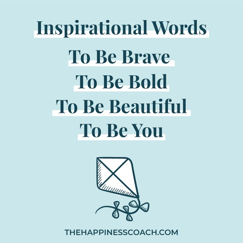 Inspirational words to be brave, bold, beautiful and to be you.