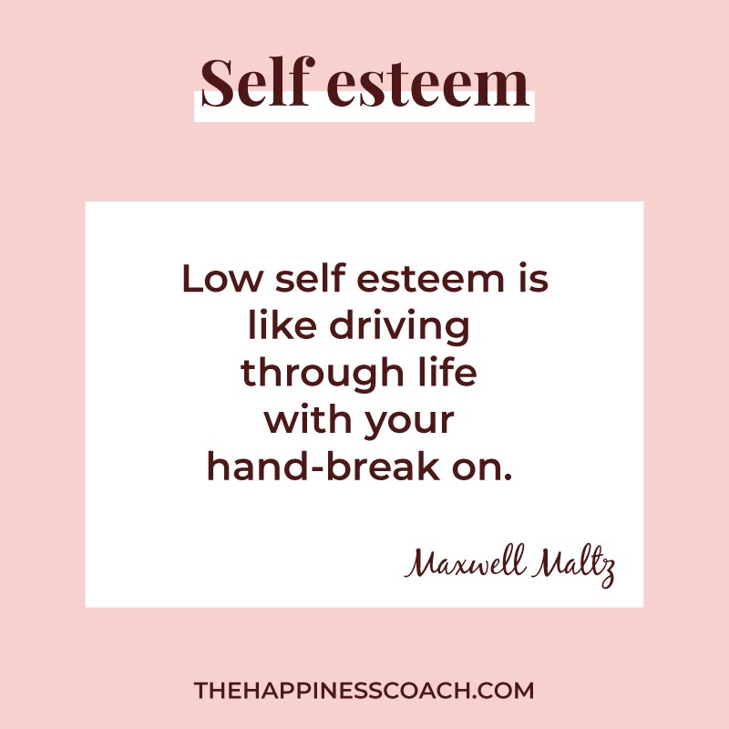 low self esteem is like driving through life with your hand break on