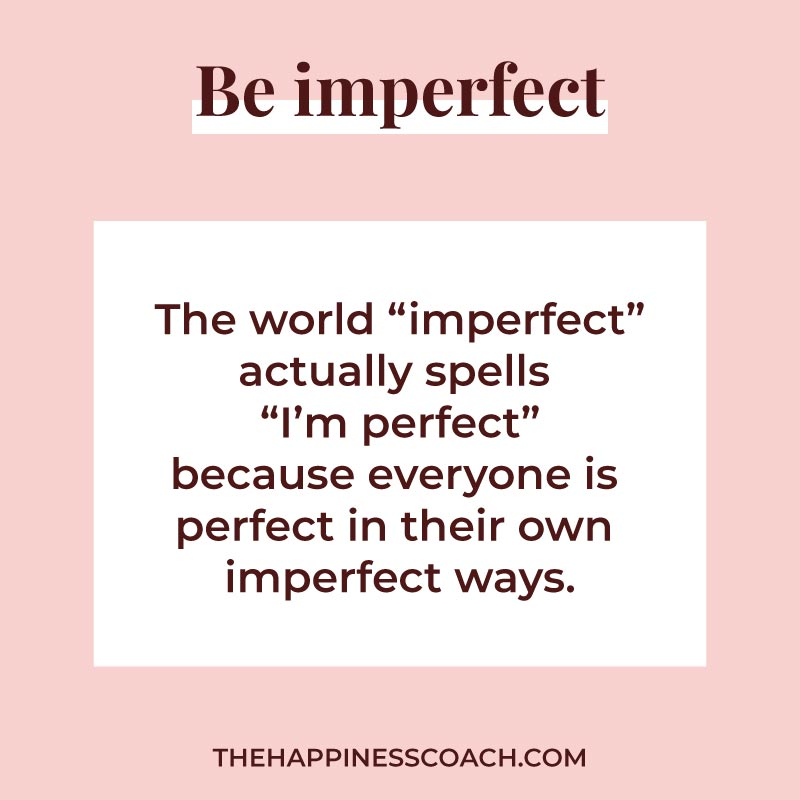 "The world ""imperfect"" actually spells ""I'm perfect"" because everyone is perfect in their own  imperfect ways."