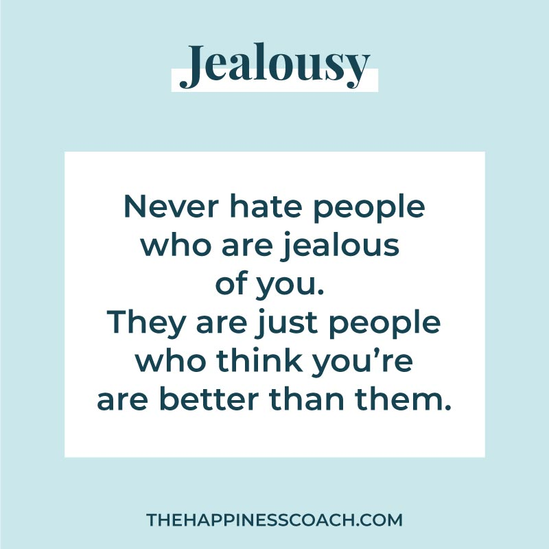 never hate people who are jealous of you. they are just people who think you're are better than them.