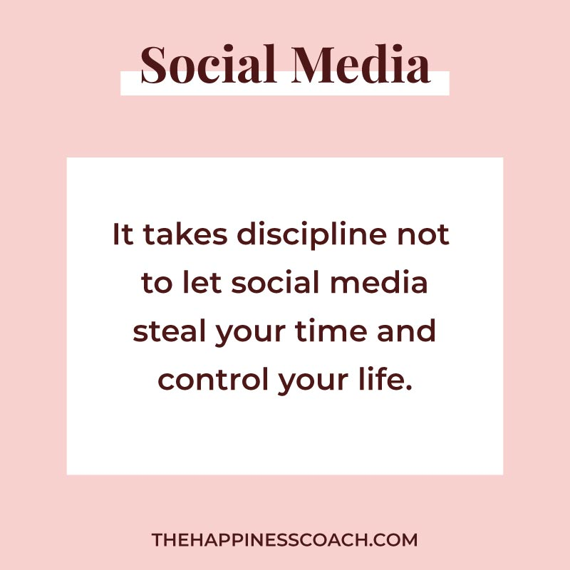 it takes discipline not to let social media steal your time and control your life