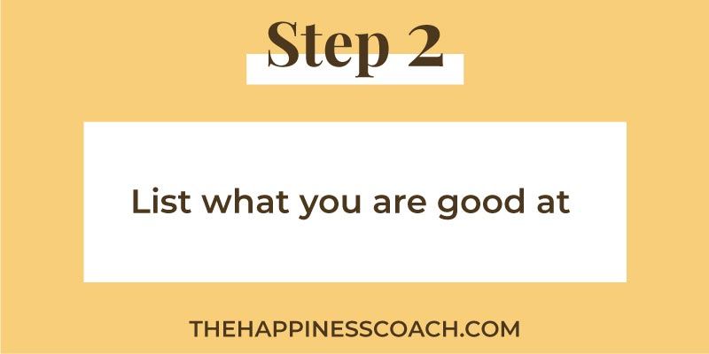 step 2 liste what you are good at