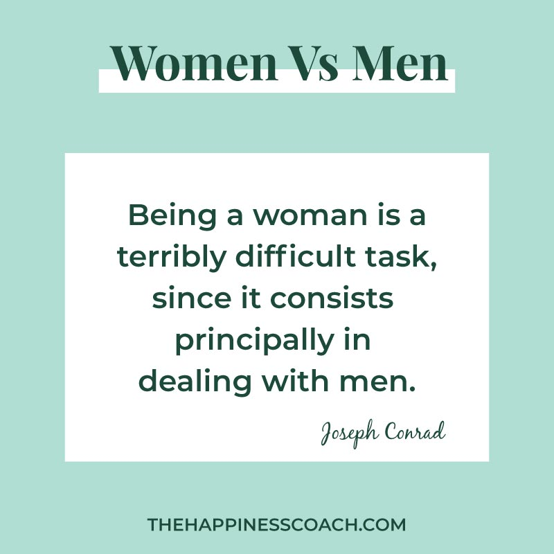 Being a woman is a terribly difficult task, since it consists principally in dealing with men